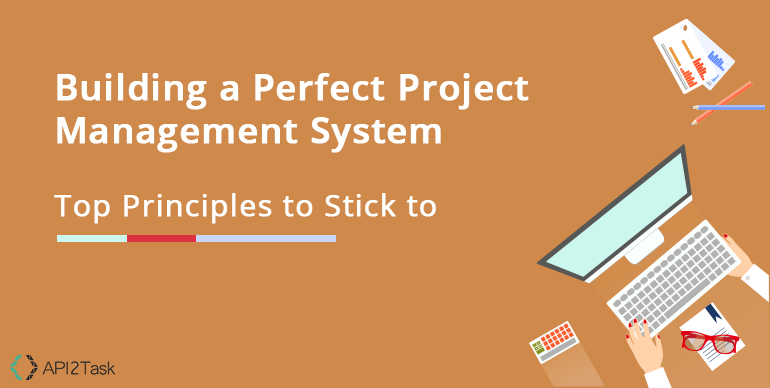 Building a Perfect Project Management System: Top Principles to Stick to