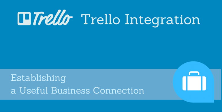 Trello integration: Establishing a Useful Business Connection