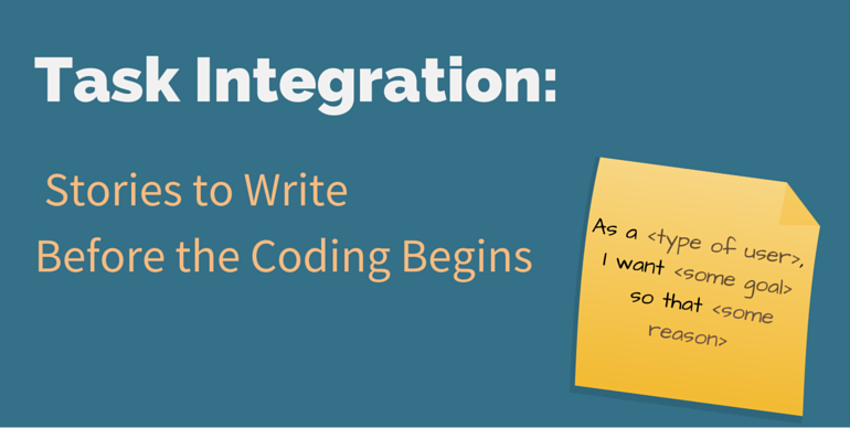 Task Integration: Stories to Write Before the Coding Begins